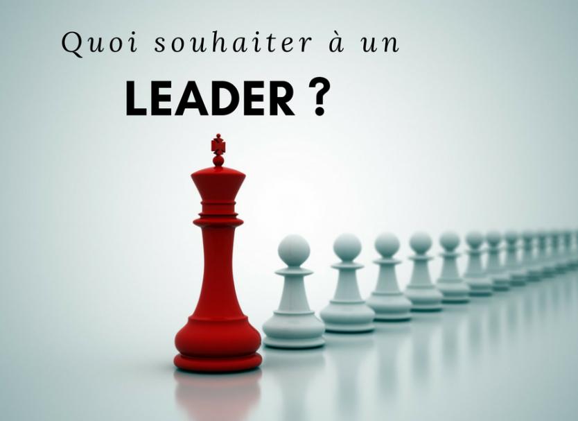 Quoi souhaiter à un leader?